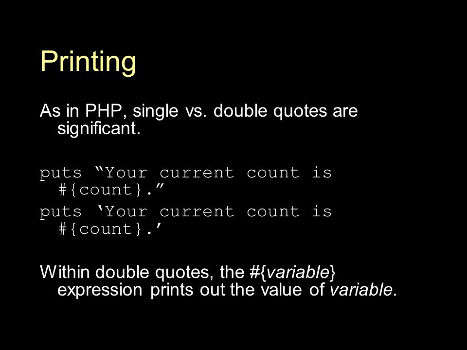 Printing As in PHP, single vs. double quotes are significant.