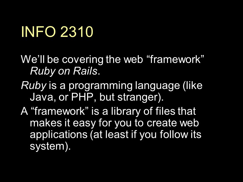 INFO 2310 We'll be covering the web framework Ruby on Rails.