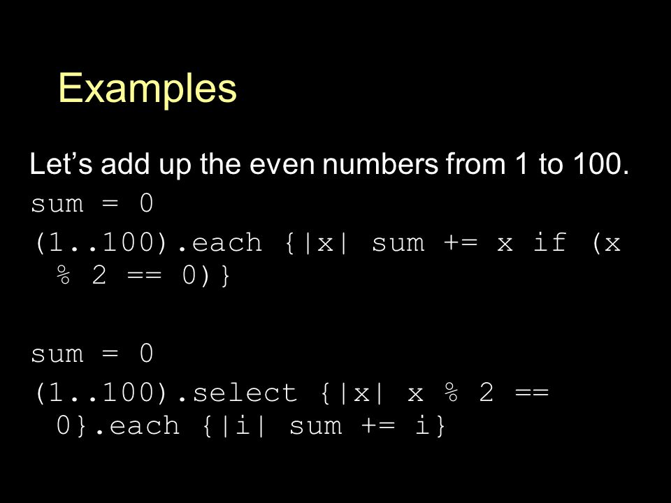 Examples Let's add up the even numbers from 1 to 100.