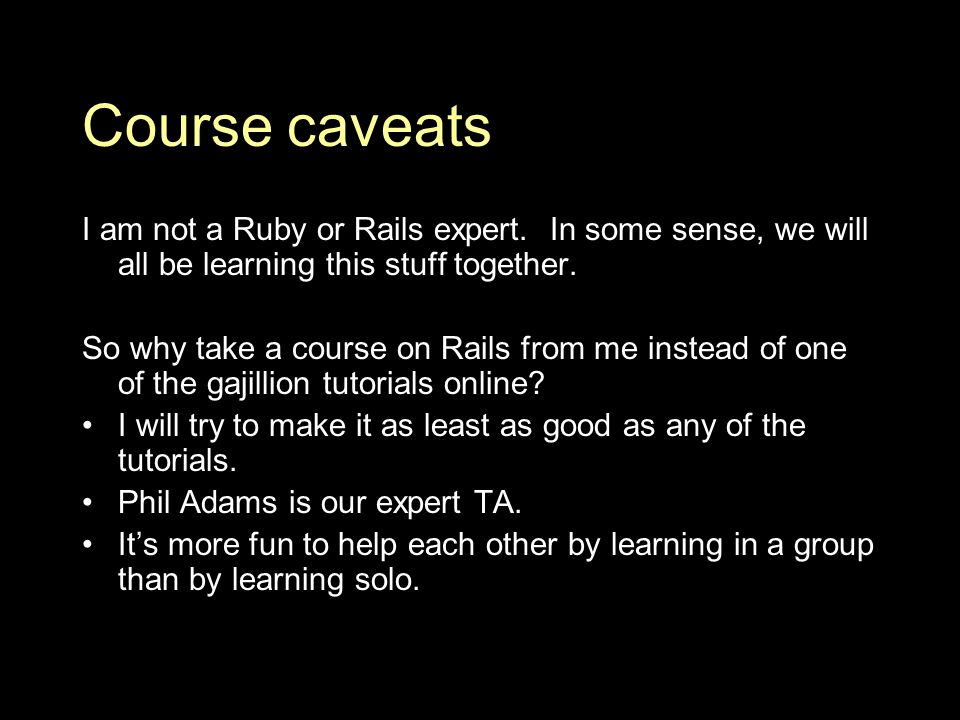 Course caveats I am not a Ruby or Rails expert.