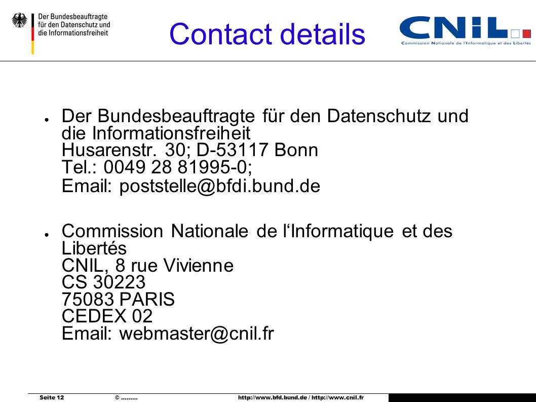 Seite 12 © ……… http://www.bfd.bund.de / http://www.cnil.fr Contact details ● Der Bundesbeauftragte für den Datenschutz und die Informationsfreiheit Husarenstr.