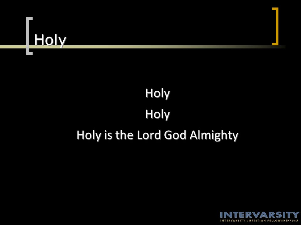 Holy Heaven and Earth are filled with Your glory Heaven and Earth are filled with Your praise Heaven and Earth are filled with Your glory Holy is the Lord God Almighty