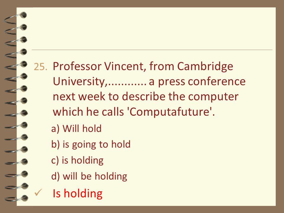 25. Professor Vincent, from Cambridge University,............