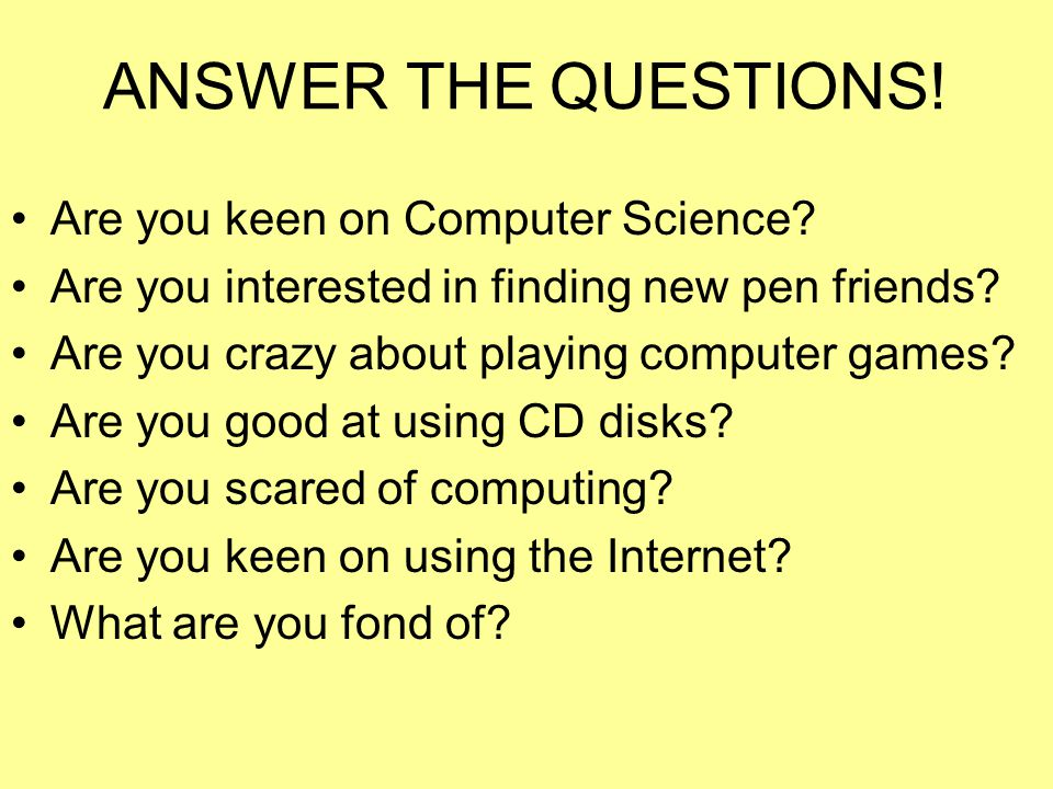 ANSWER THE QUESTIONS. Are you keen on Computer Science.