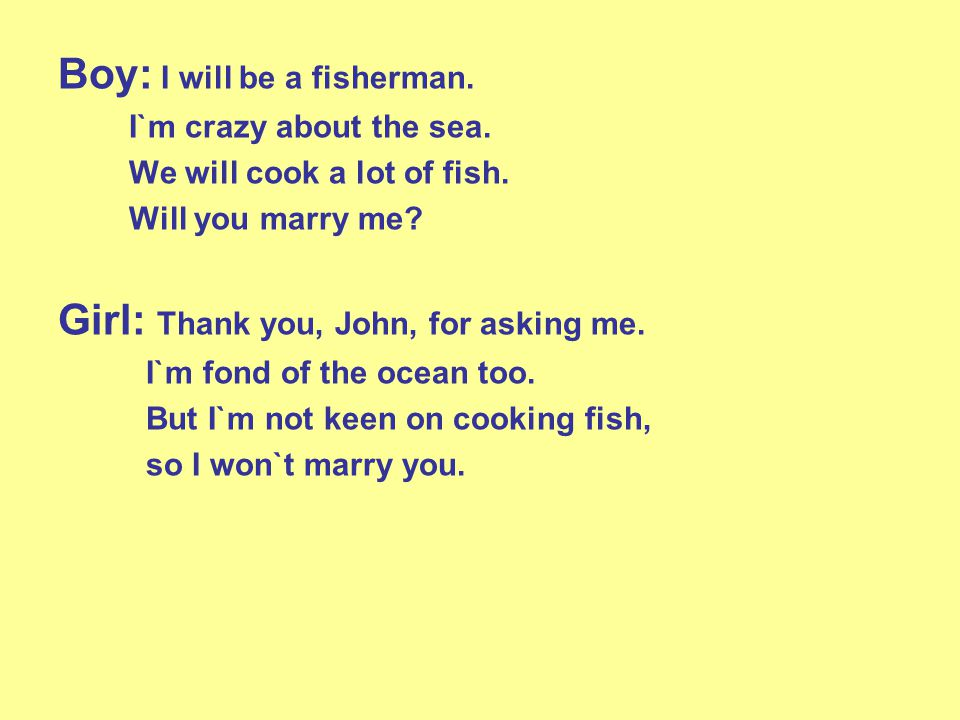 Boy: I will be a fisherman. I`m crazy about the sea.