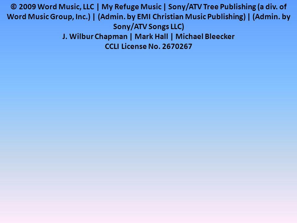 © 2009 Word Music, LLC | My Refuge Music | Sony/ATV Tree Publishing (a div.