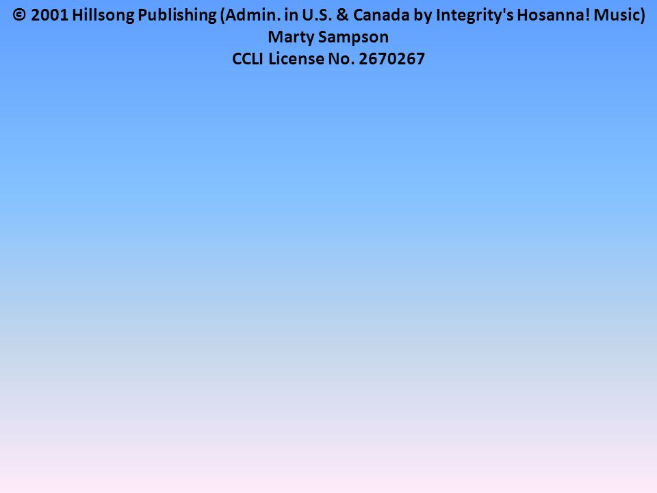 © 2001 Hillsong Publishing (Admin. in U.S. & Canada by Integrity s Hosanna.