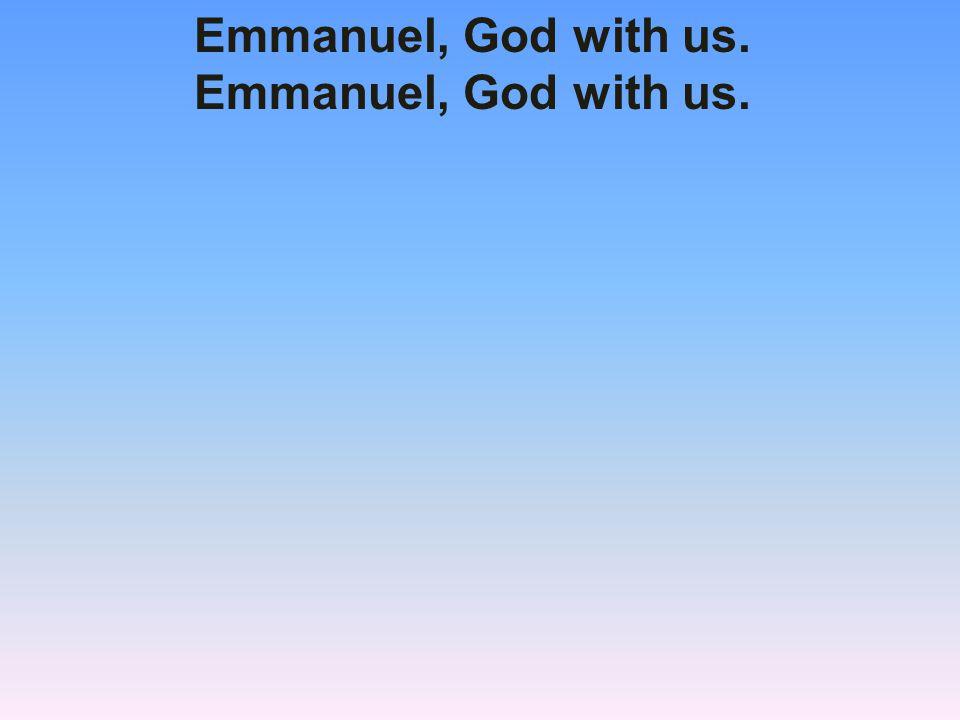 Emmanuel, God with us.