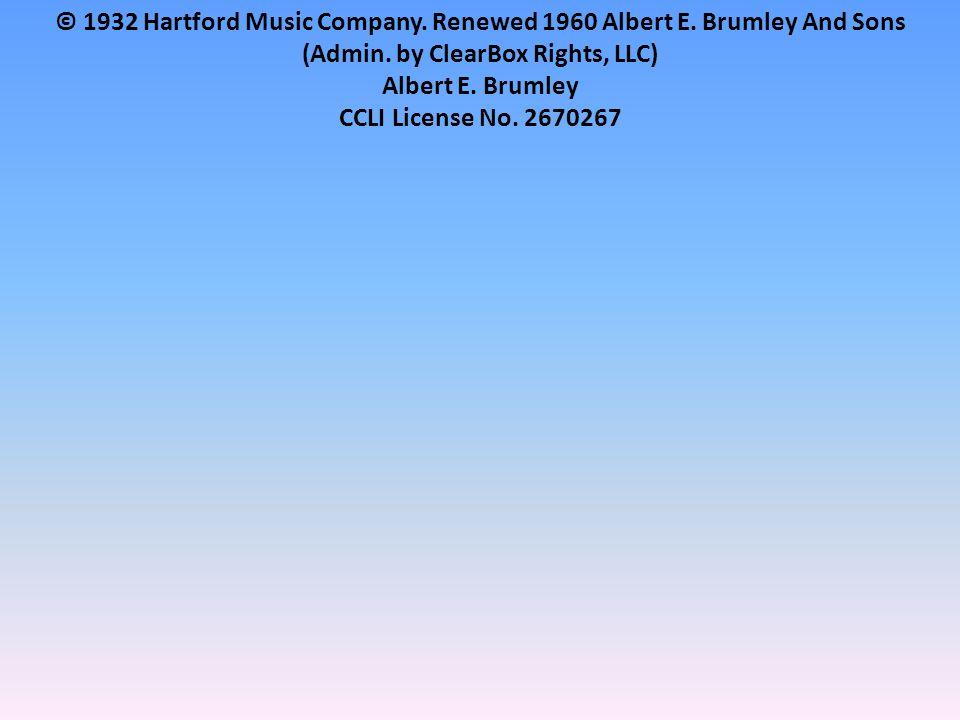 © 1932 Hartford Music Company. Renewed 1960 Albert E.
