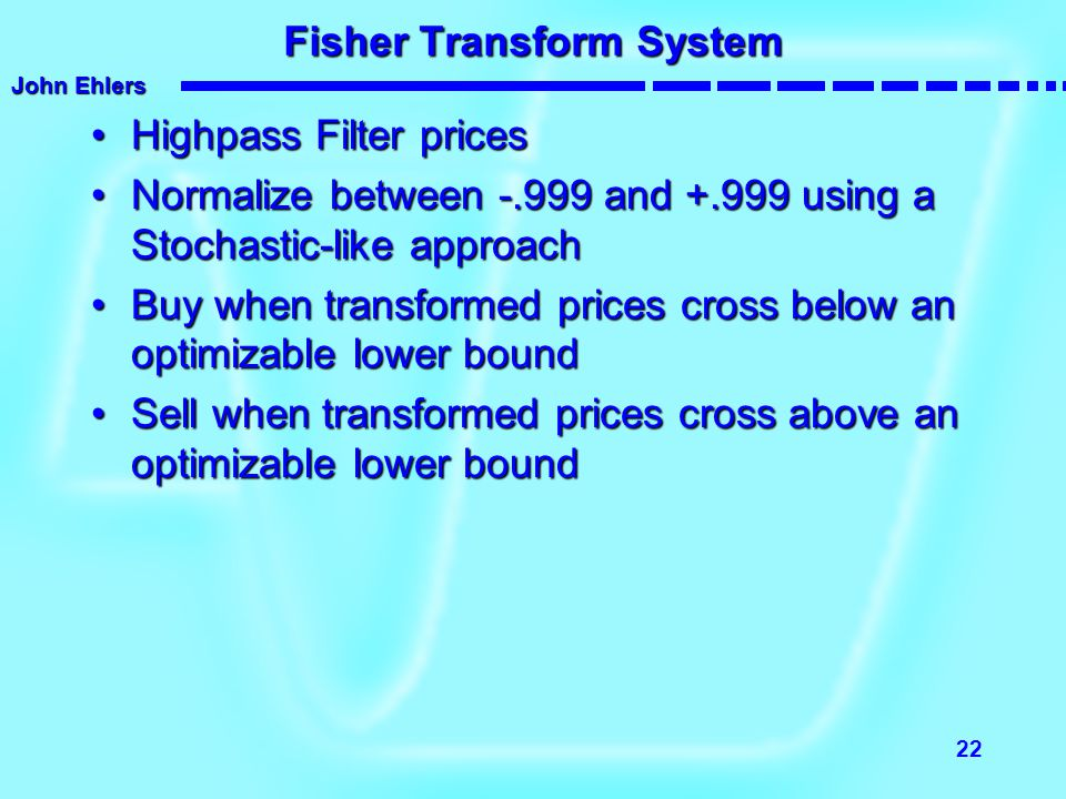 John Ehlers 22 Fisher Transform System Highpass Filter pricesHighpass Filter prices Normalize between -.999 and +.999 using a Stochastic-like approach