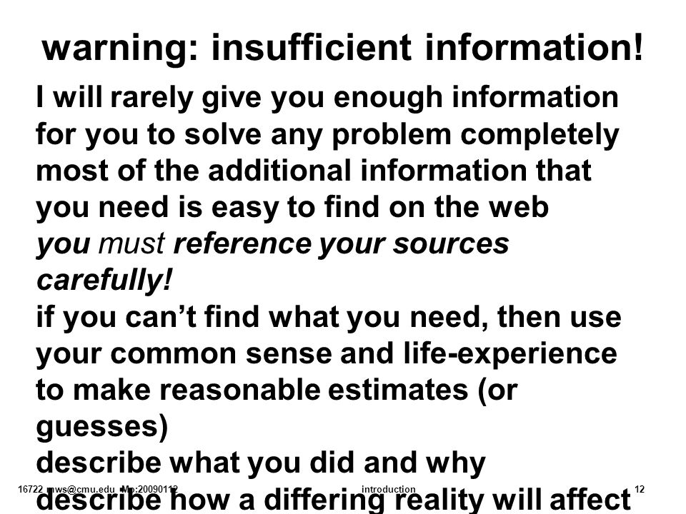 16722 mws@cmu.edu Mo:20090112introduction12 warning: insufficient information! I will rarely give you enough information for you to solve any problem