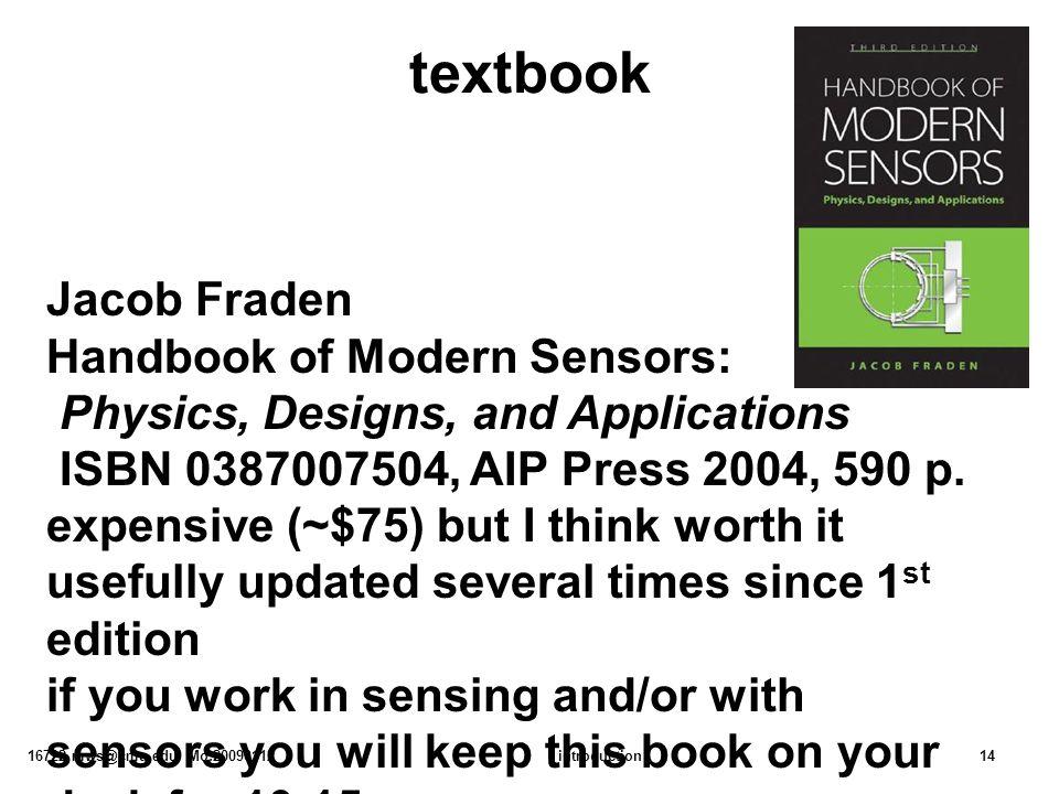 16722 mws@cmu.edu Mo:20090112introduction14 textbook Jacob Fraden Handbook of Modern Sensors: Physics, Designs, and Applications ISBN 0387007504, AIP