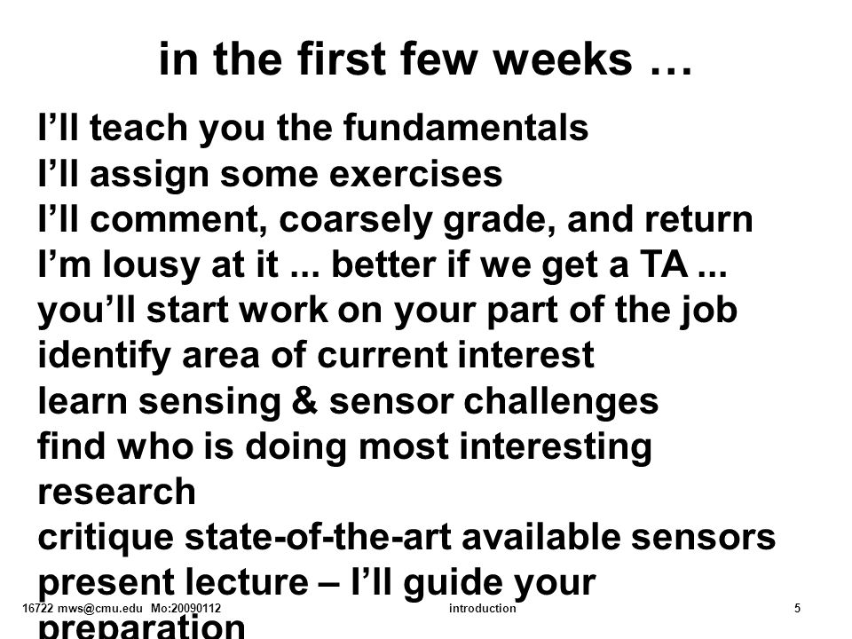 16722 mws@cmu.edu Mo:20090112introduction5 in the first few weeks … I'll teach you the fundamentals I'll assign some exercises I'll comment, coarsely grade, and return I'm lousy at it...