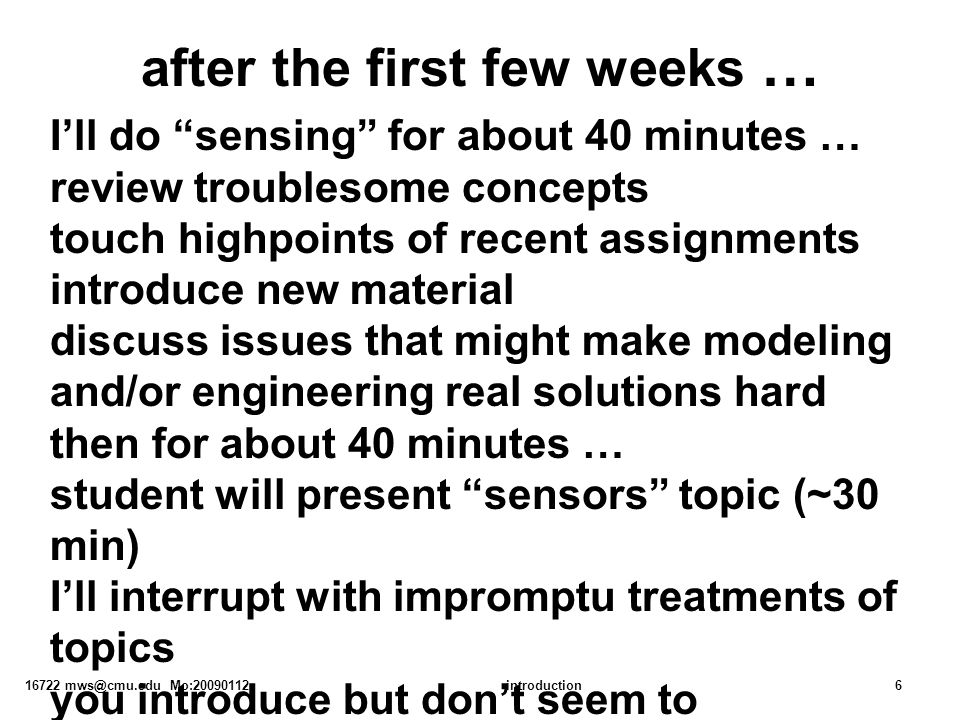 """16722 mws@cmu.edu Mo:20090112introduction6 after the first few weeks … I'll do """"sensing"""" for about 40 minutes … review troublesome concepts touch high"""