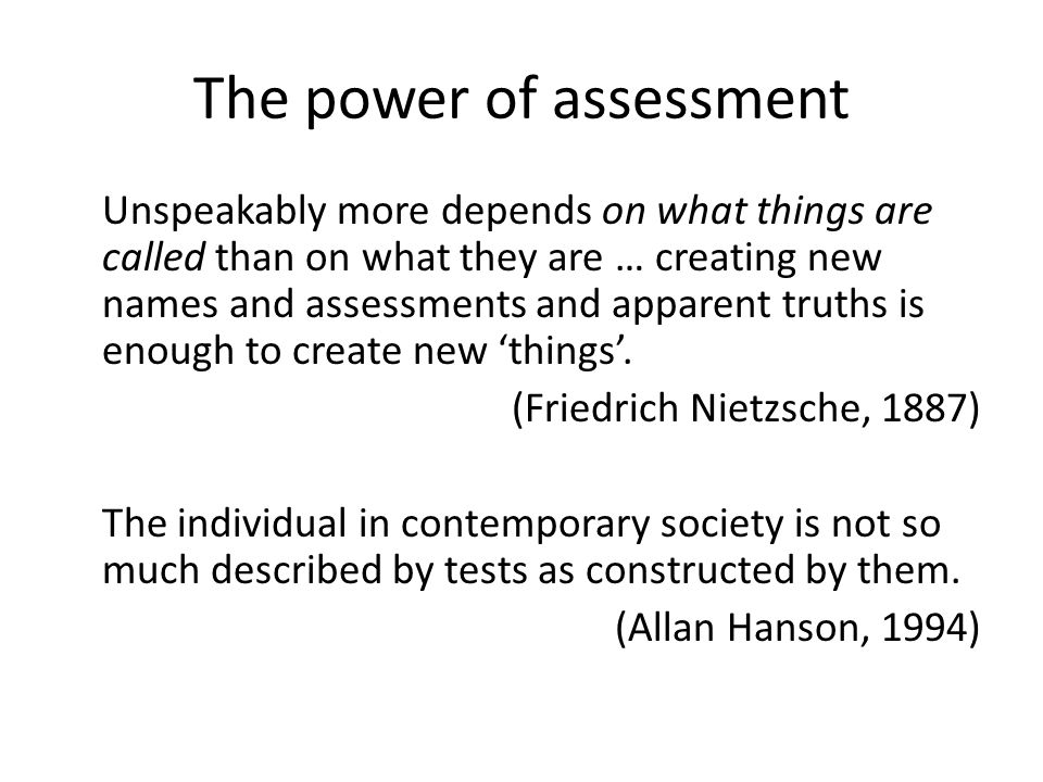 The power of assessment Unspeakably more depends on what things are called than on what they are … creating new names and assessments and apparent tru