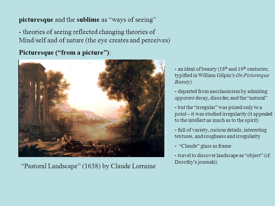 """picturesque and the sublime as """"ways of seeing"""" - theories of seeing reflected changing theories of Mind/self and of nature (the eye creates and perce"""