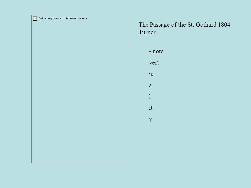 The Passage of the St. Gothard 1804 Turner - note vert ic a l it y