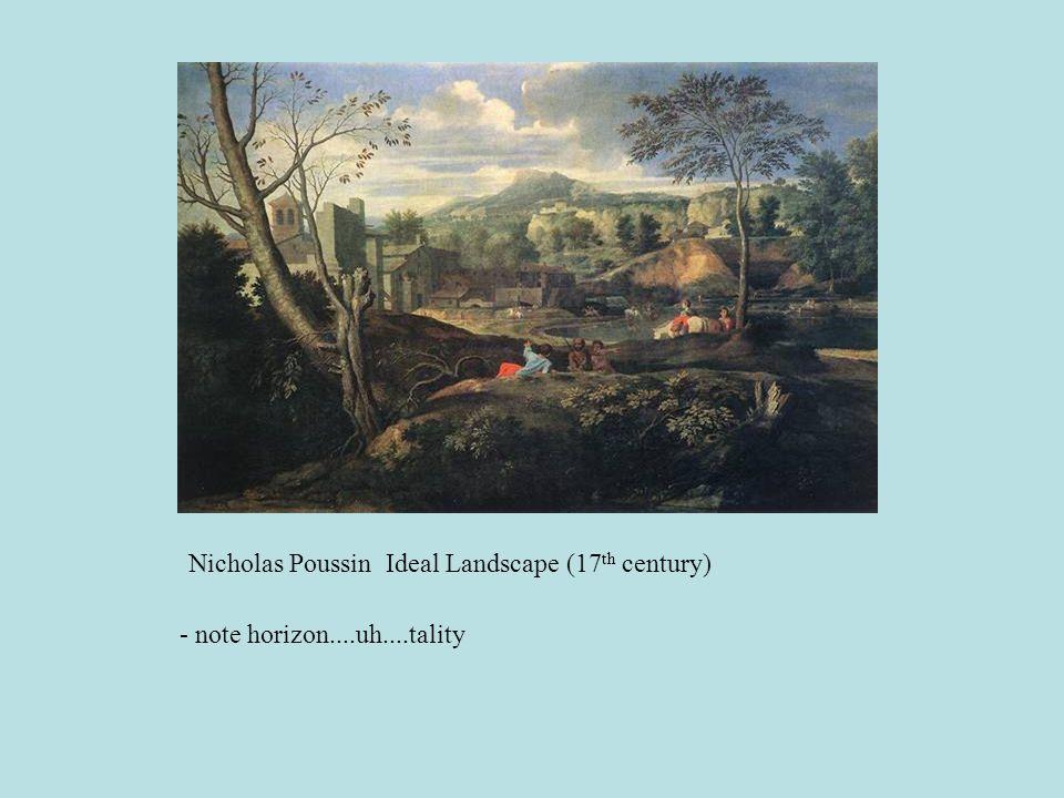 Nicholas Poussin Ideal Landscape (17 th century) - note horizon....uh....tality