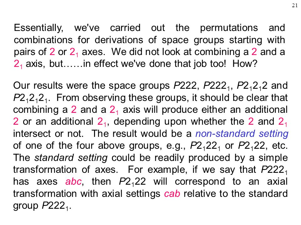 21 Essentially, we ve carried out the permutations and combinations for derivations of space groups starting with pairs of 2 or 2 1 axes.