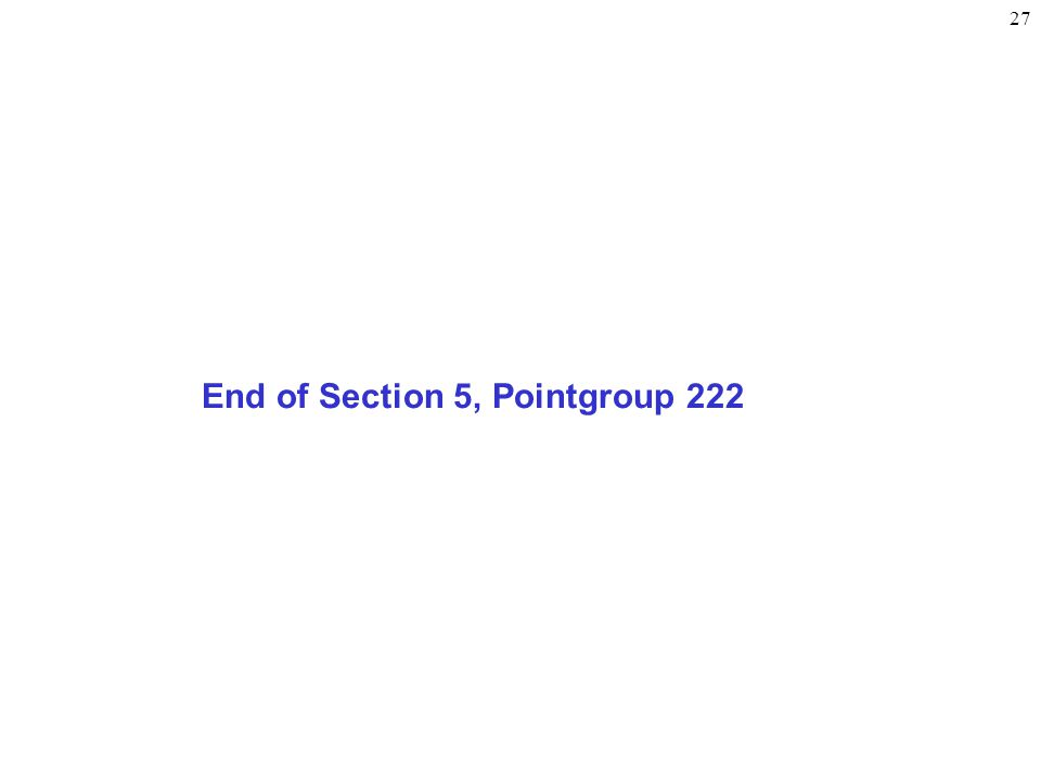 27 End of Section 5, Pointgroup 222