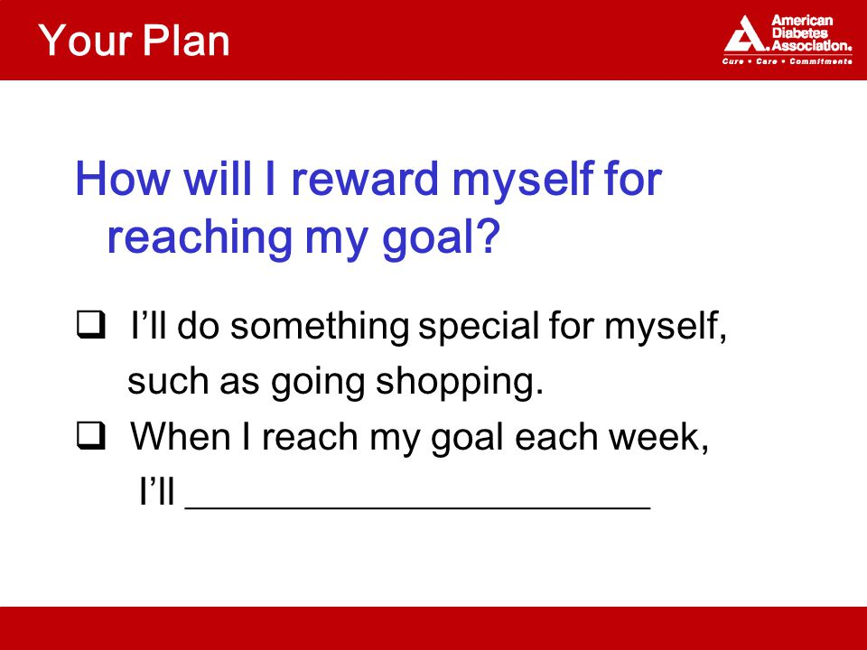 Your Plan How will I reward myself for reaching my goal.