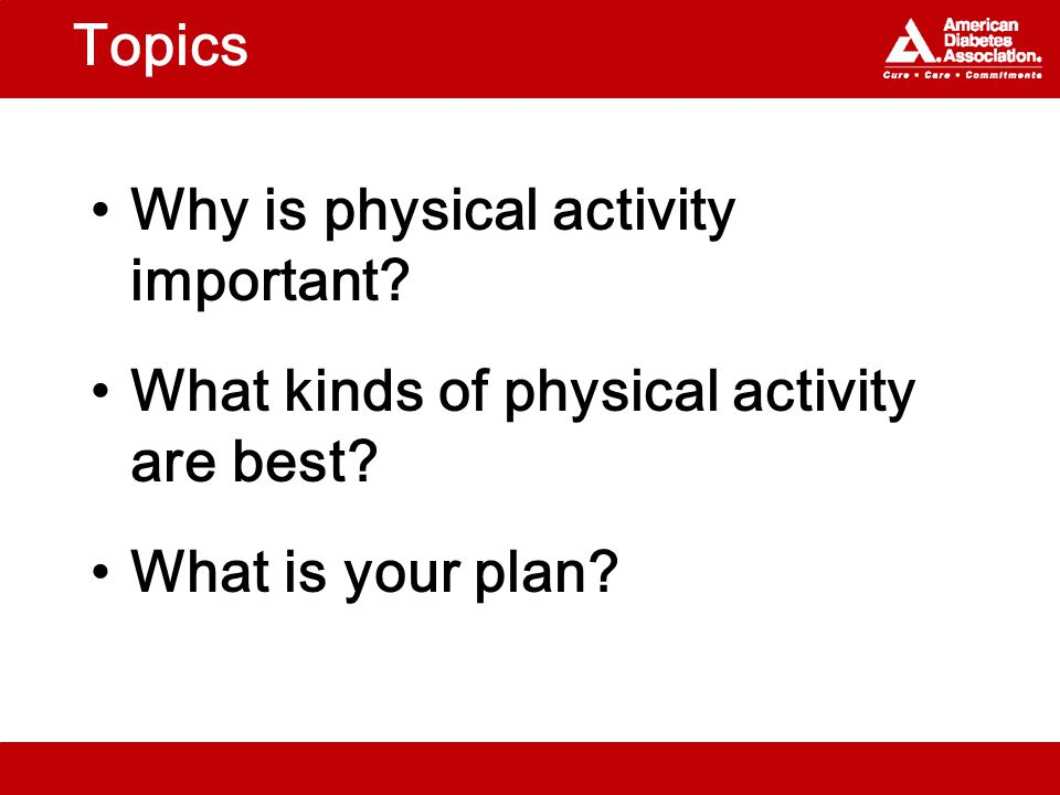 Topics Why is physical activity important.What kinds of physical activity are best.