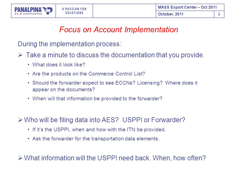 MASS Export Center – Oct 2011 October, 2011 9 Focus on Account Implementation During the implementation process:  Take a minute to discuss the documentation that you provide.