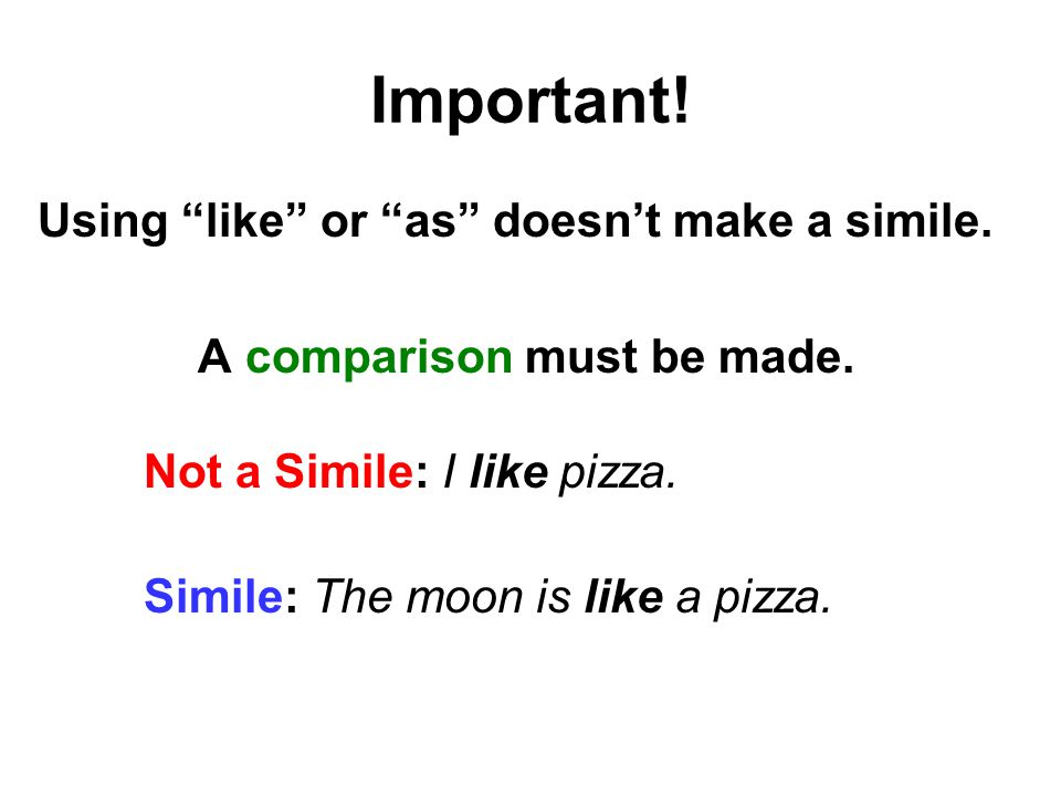 Important.Using like or as doesn't make a simile.