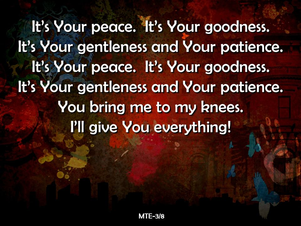 It's Your peace. It's Your goodness. It's Your gentleness and Your patience.