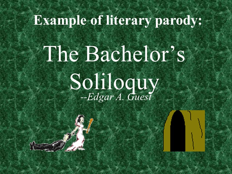 The Bachelor's Soliloquy --Edgar A. Guest Example of literary parody: