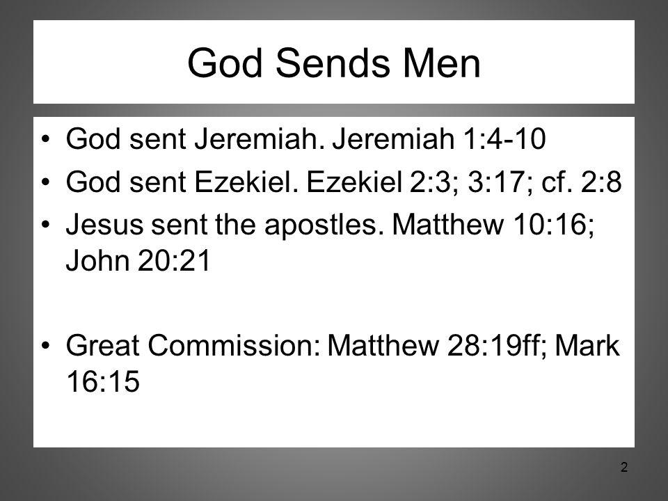 God Sends Men God sent Jeremiah. Jeremiah 1:4-10 God sent Ezekiel. Ezekiel 2:3; 3:17; cf. 2:8 Jesus sent the apostles. Matthew 10:16; John 20:21 Great