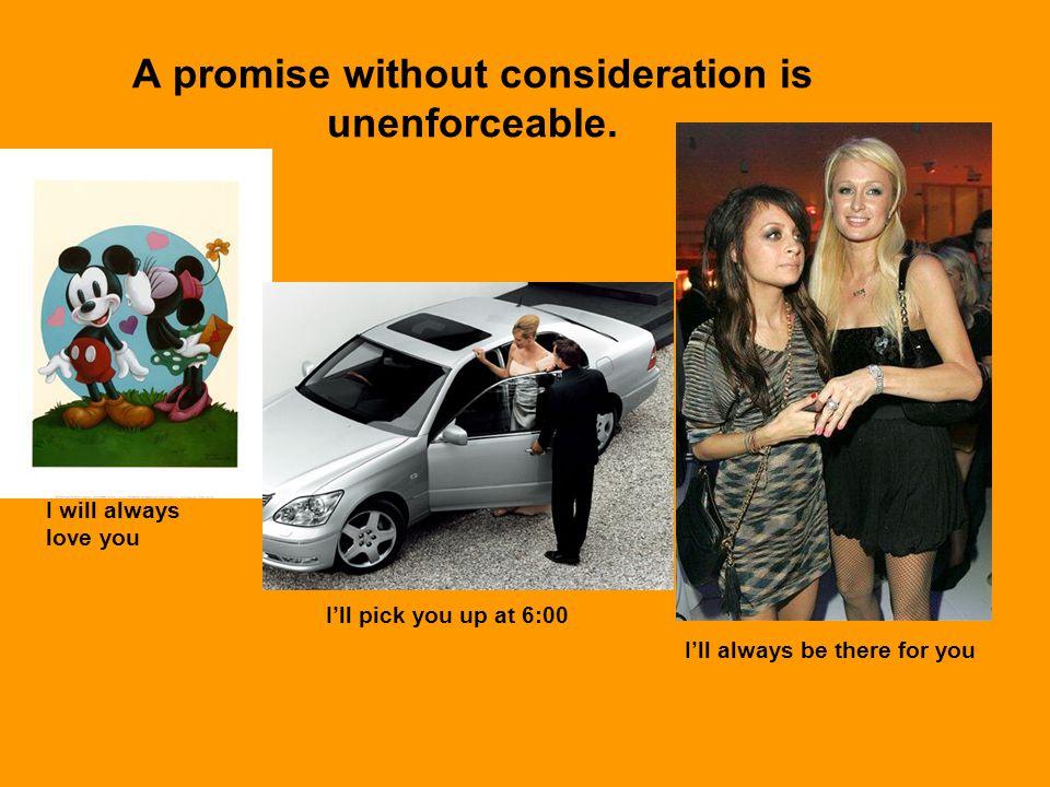 A promise without consideration is unenforceable.