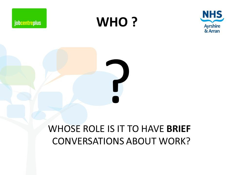 WHO WHOSE ROLE IS IT TO HAVE BRIEF CONVERSATIONS ABOUT WORK