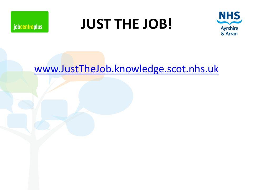 www.JustTheJob.knowledge.scot.nhs.uk