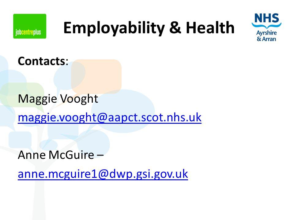 Contacts: Maggie Vooght maggie.vooght@aapct.scot.nhs.uk Anne McGuire – anne.mcguire1@dwp.gsi.gov.uk Employability & Health