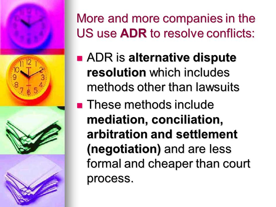 More and more companies in the US use ADR to resolve conflicts: ADR is alternative dispute resolution which includes methods other than lawsuits ADR i