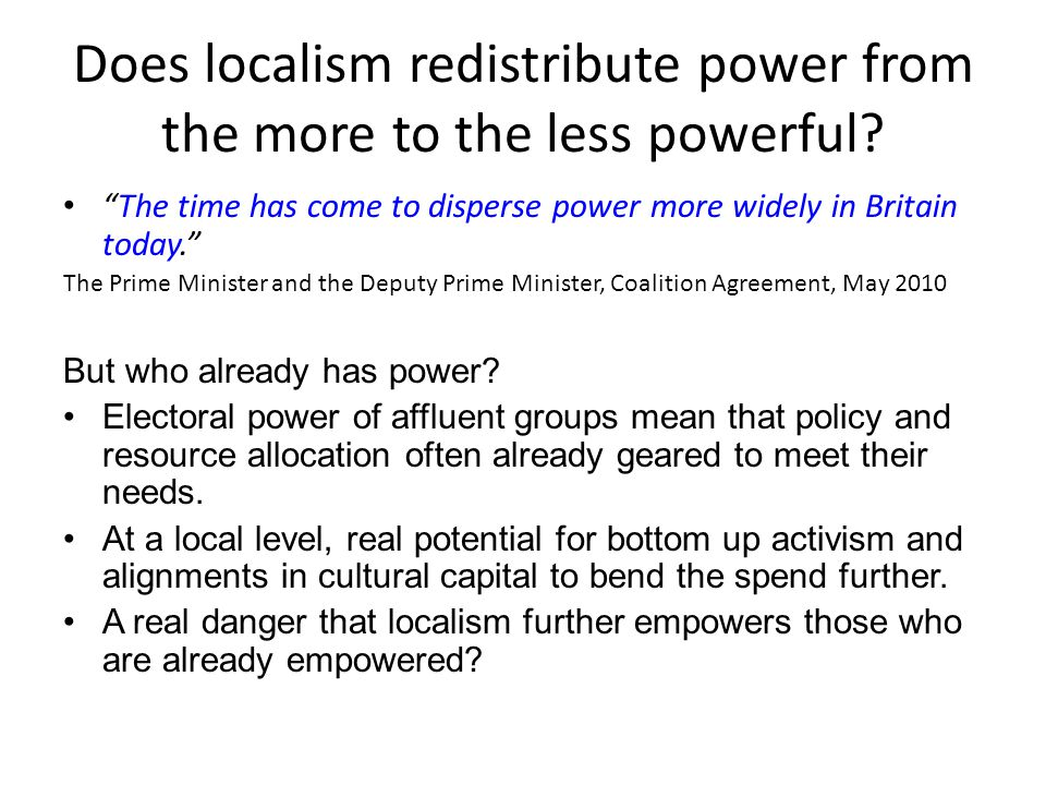 """Does localism redistribute power from the more to the less powerful? """"The time has come to disperse power more widely in Britain today."""" The Prime Min"""
