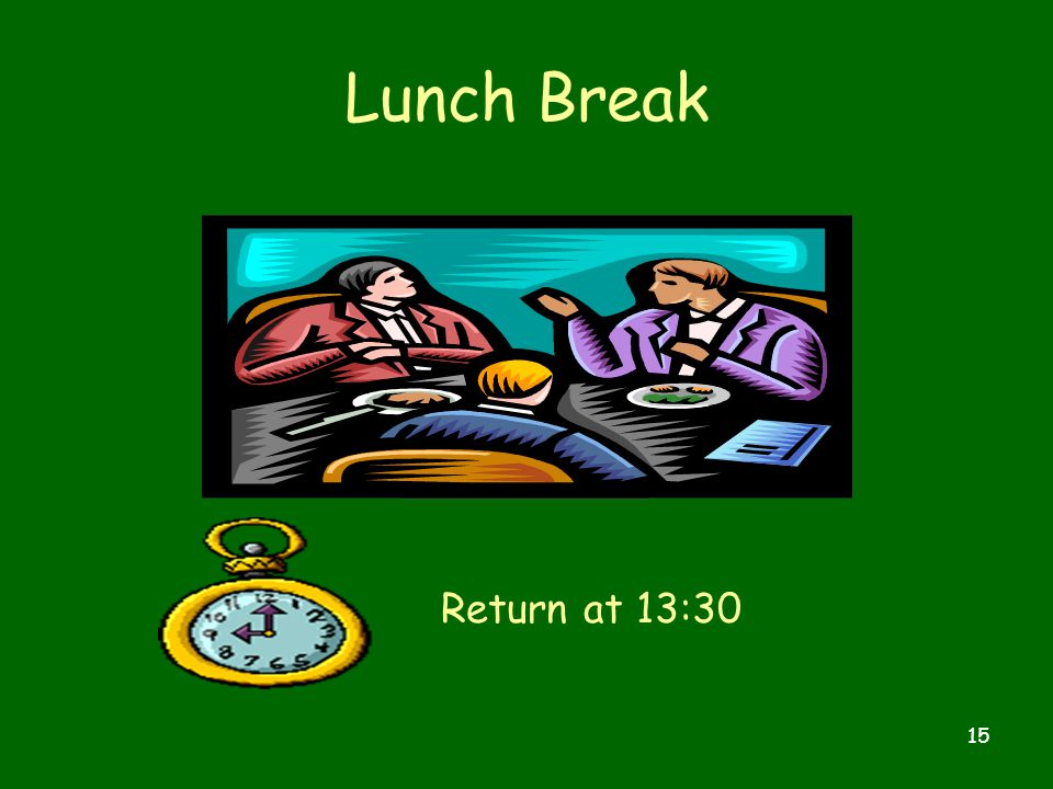 15 Lunch Break Return at 13:30