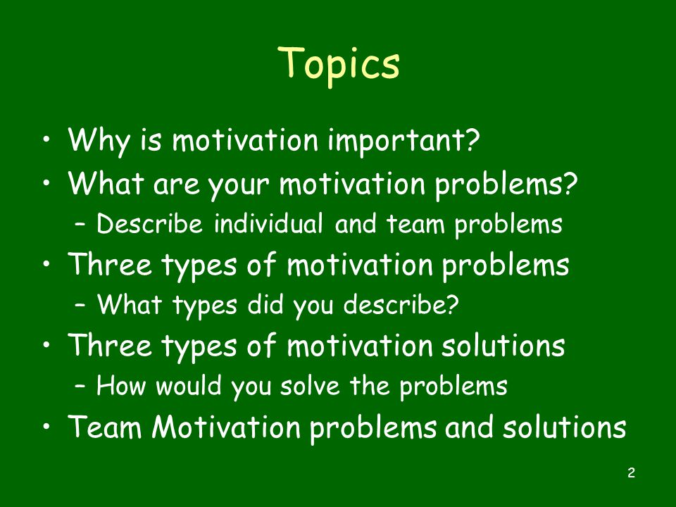 2 Topics Why is motivation important. What are your motivation problems.