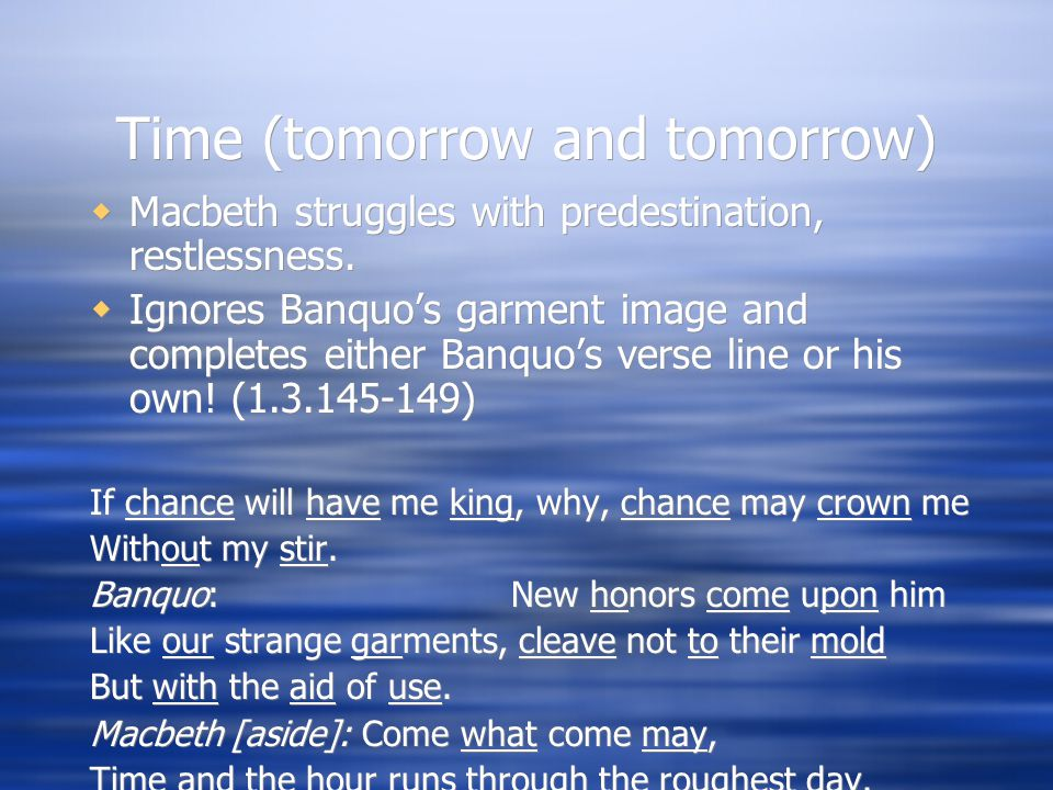 Time (tomorrow and tomorrow)  Macbeth struggles with predestination, restlessness.