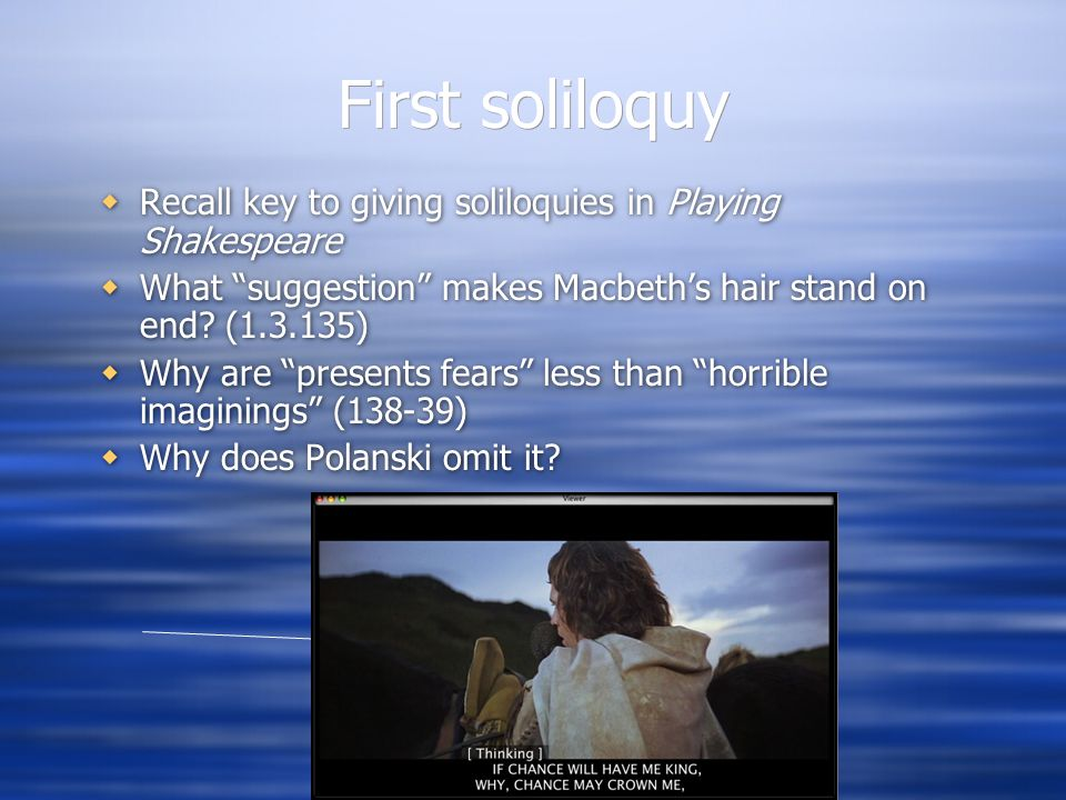 """First soliloquy  Recall key to giving soliloquies in Playing Shakespeare  What """"suggestion"""" makes Macbeth's hair stand on end? (1.3.135)  Why are """""""