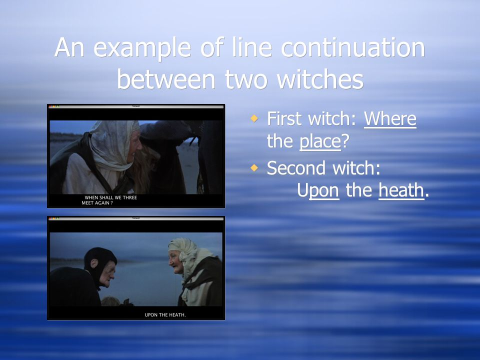 An example of line continuation between two witches  First witch: Where the place.