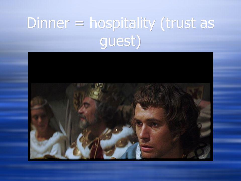 Dinner = hospitality (trust as guest)