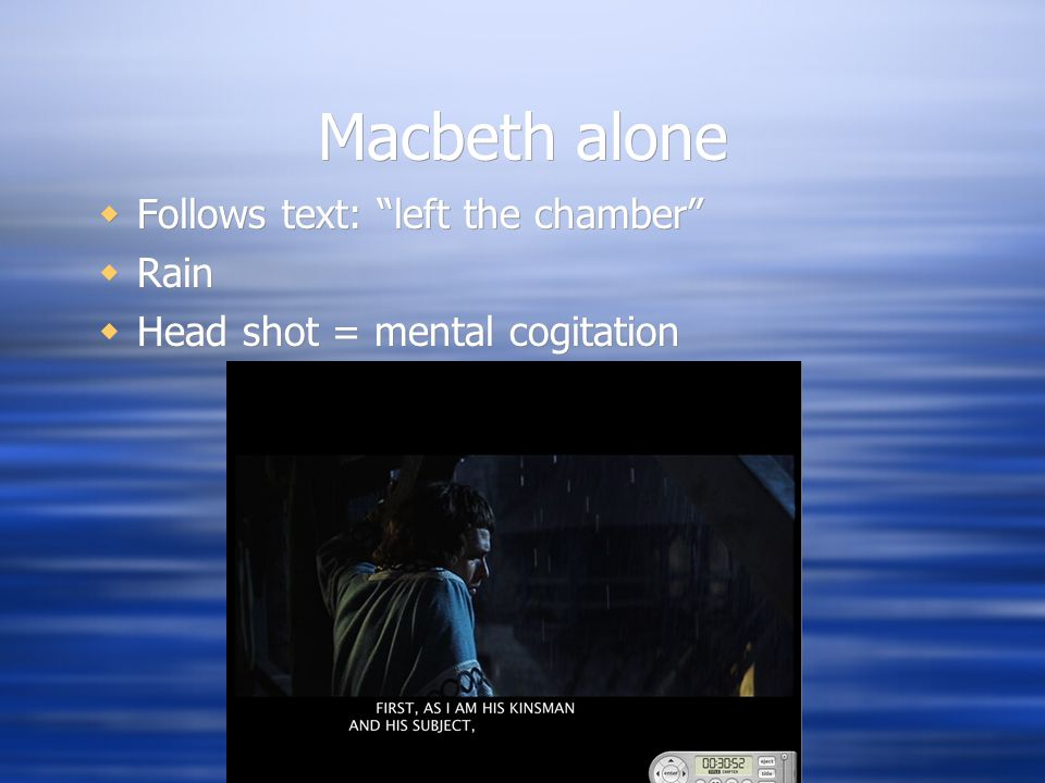 Macbeth alone  Follows text: left the chamber  Rain  Head shot = mental cogitation  Follows text: left the chamber  Rain  Head shot = mental cogitation