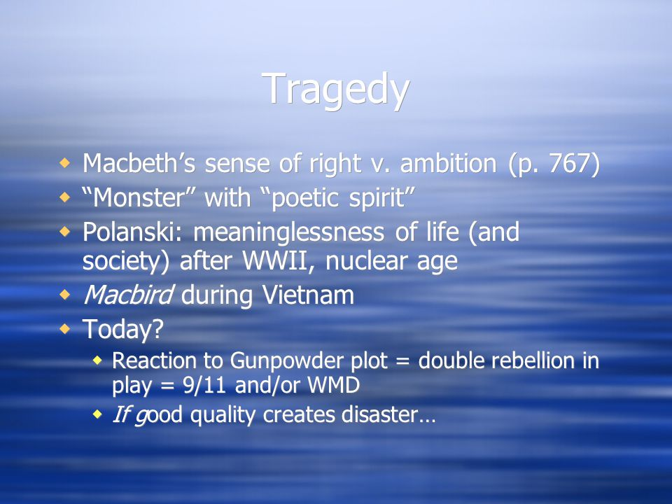 """Tragedy  Macbeth's sense of right v. ambition (p. 767)  """"Monster"""" with """"poetic spirit""""  Polanski: meaninglessness of life (and society) after WWII,"""
