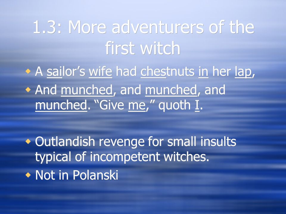 1.3: More adventurers of the first witch  A sailor's wife had chestnuts in her lap,  And munched, and munched, and munched.