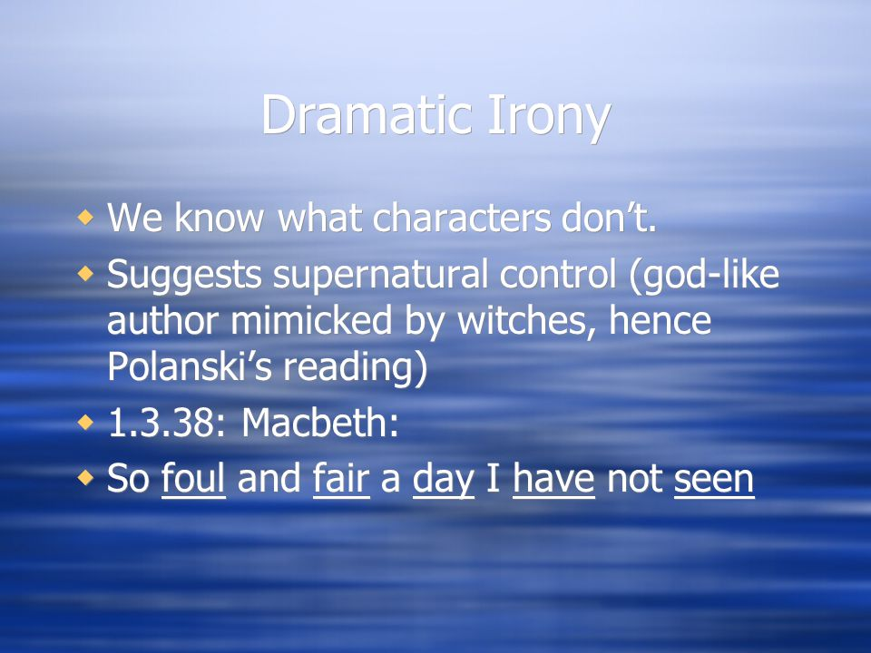 Dramatic Irony  We know what characters don't.