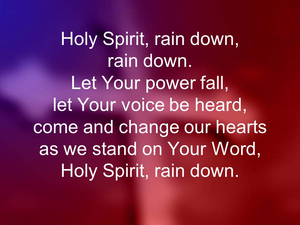 Holy Spirit, rain down, rain down.