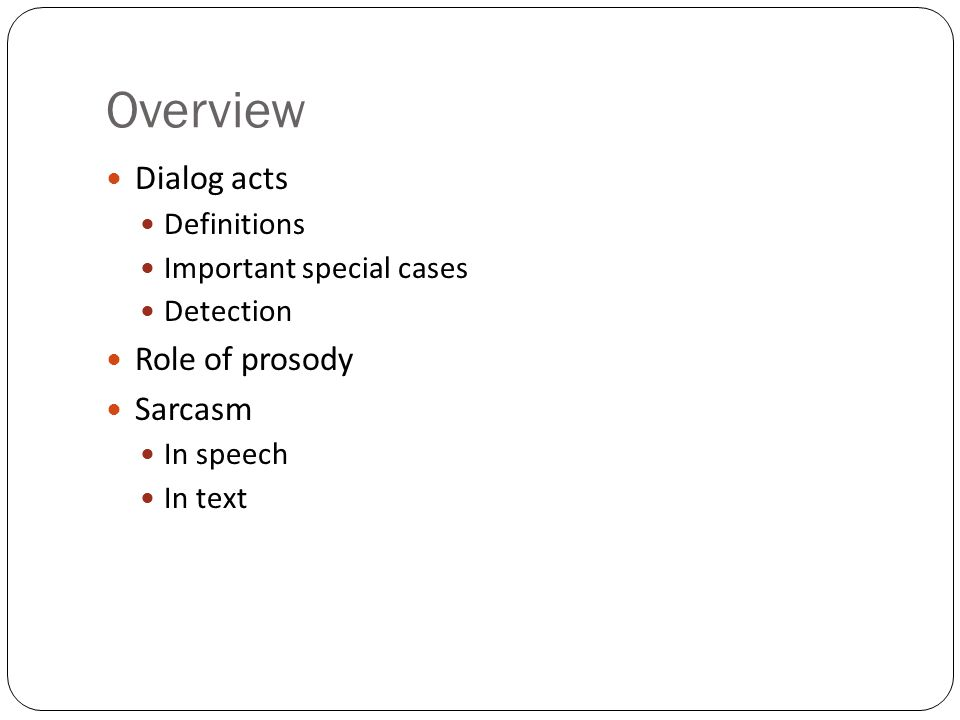 Overview Dialog acts Definitions Important special cases Detection Role of prosody Sarcasm In speech In text