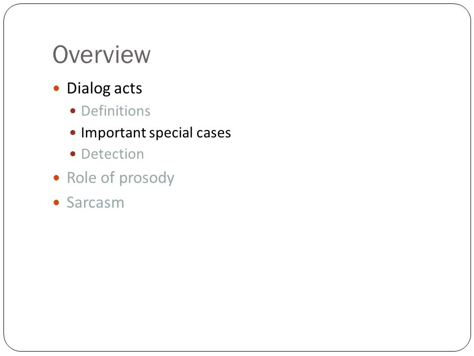 Overview Dialog acts Definitions Important special cases Detection Role of prosody Sarcasm